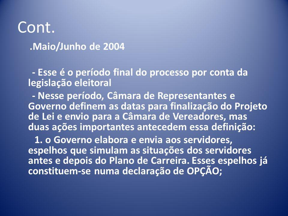 Cont. .Maio/Junho de 2004. - Esse é o período final do processo por conta da legislação eleitoral.