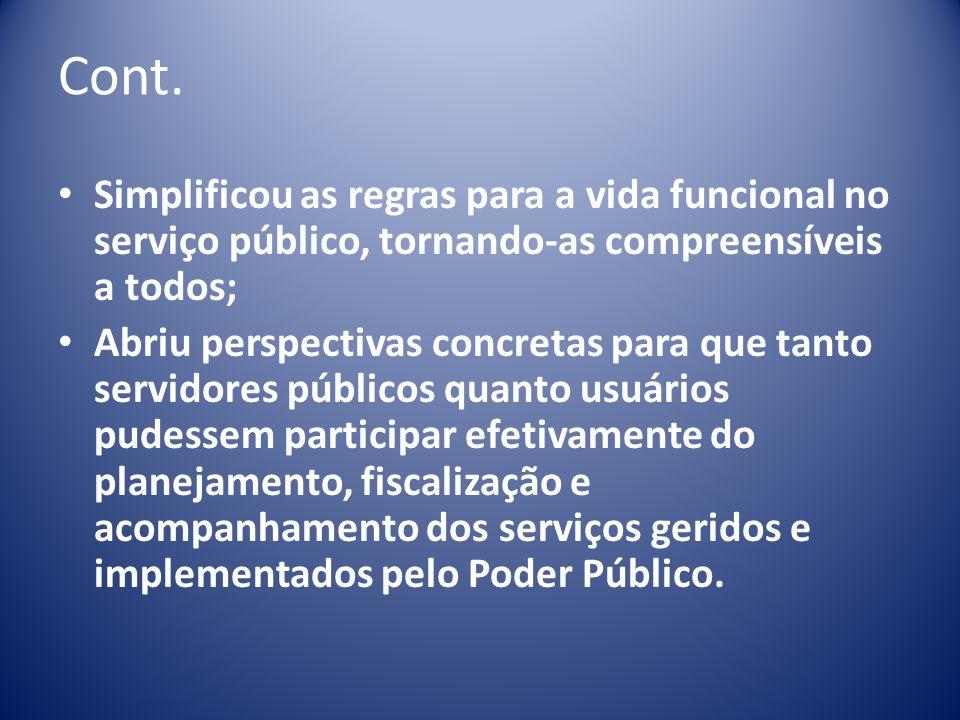 Cont. Simplificou as regras para a vida funcional no serviço público, tornando-as compreensíveis a todos;