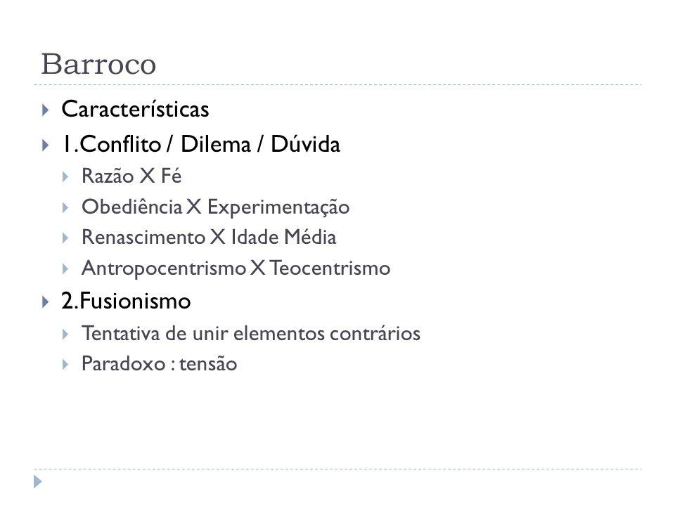 Barroco Características 1.Conflito / Dilema / Dúvida 2.Fusionismo