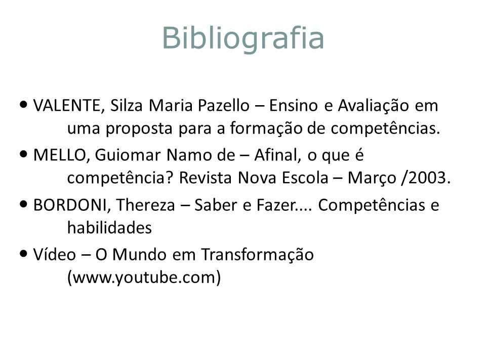 Bibliografia VALENTE, Silza Maria Pazello – Ensino e Avaliação em uma proposta para a formação de competências.