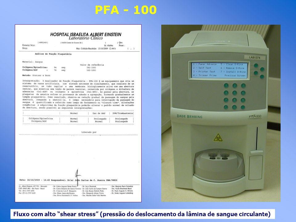 PFA - 100 Fluxo com alto shear stress (pressão do deslocamento da lâmina de sangue circulante)