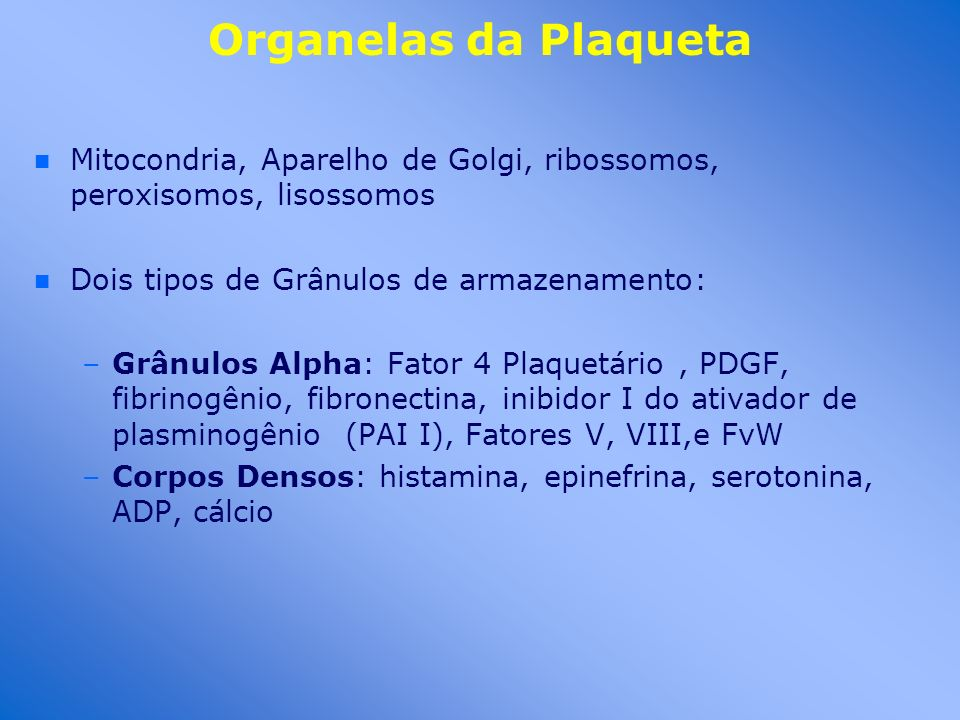 Organelas da Plaqueta Mitocondria, Aparelho de Golgi, ribossomos, peroxisomos, lisossomos. Dois tipos de Grânulos de armazenamento: