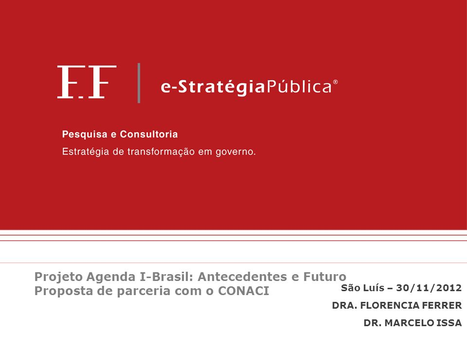 São Luís – 30/11/2012 DRA. FLORENCIA FERRER DR. MARCELO ISSA