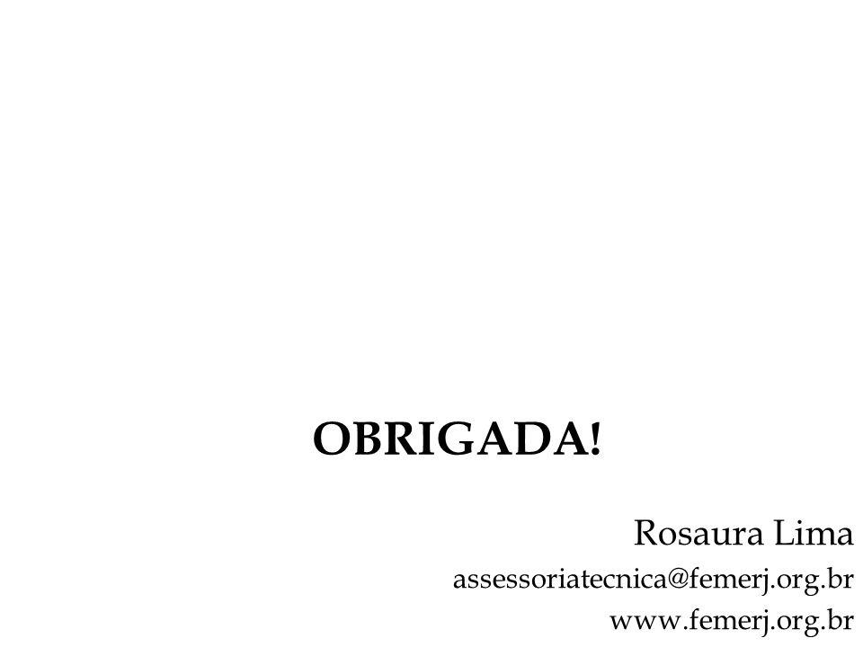 OBRIGADA! Rosaura Lima assessoriatecnica@femerj.org.br