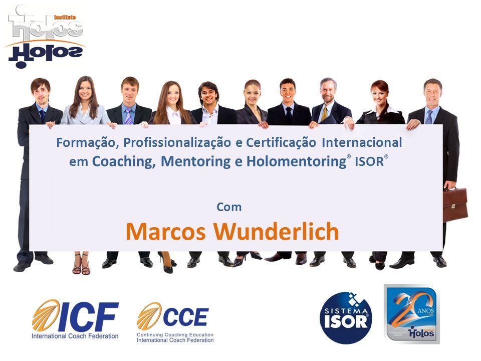 Formação, Profissionalização e Certificação Internacional em Coaching, Mentoring e Holomentoring® ISOR® Com Marcos Wunderlich