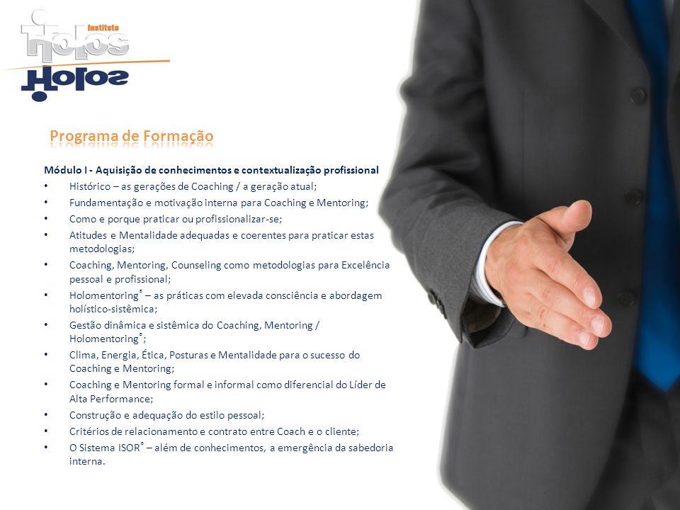 Programa de FormaçãoMódulo I - Aquisição de conhecimentos e contextualização profissional. Histórico – as gerações de Coaching / a geração atual;