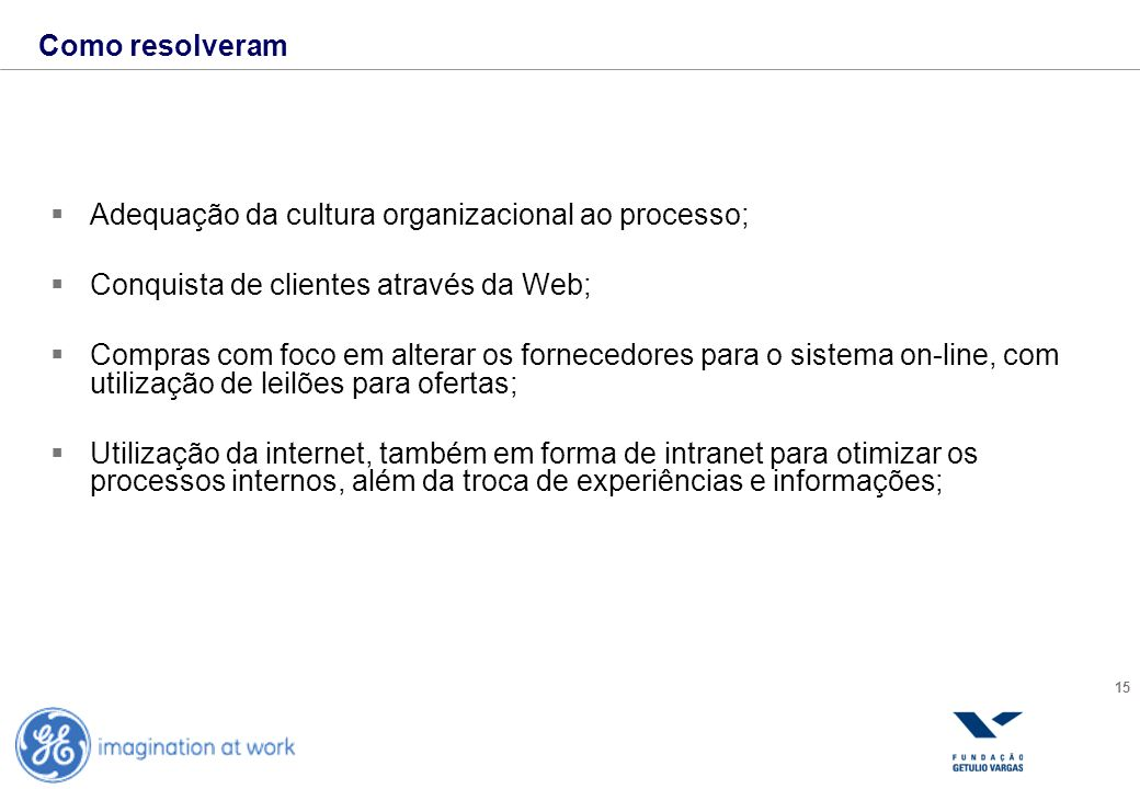 Como resolveramAdequação da cultura organizacional ao processo; Conquista de clientes através da Web;