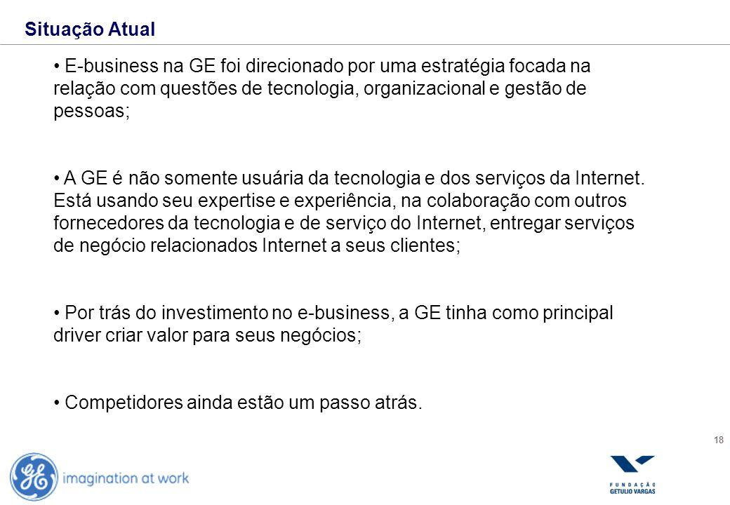Situação AtualE-business na GE foi direcionado por uma estratégia focada na relação com questões de tecnologia, organizacional e gestão de pessoas;