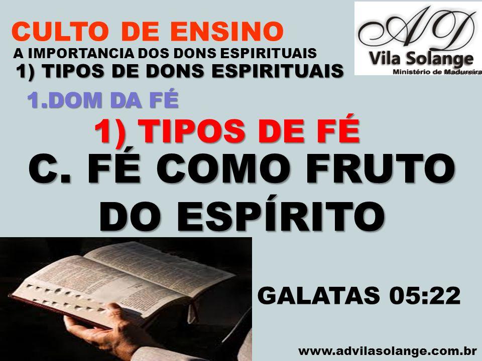 1) TIPOS DE DONS ESPIRITUAIS C. FÉ COMO FRUTO DO ESPÍRITO