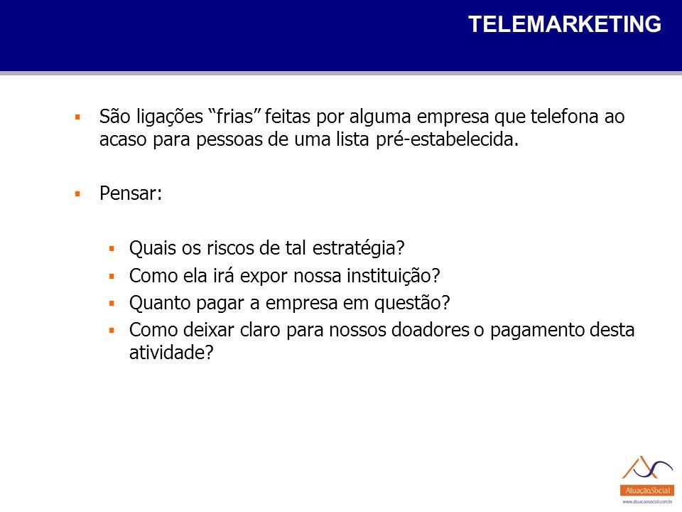 TELEMARKETING São ligações frias feitas por alguma empresa que telefona ao acaso para pessoas de uma lista pré-estabelecida.
