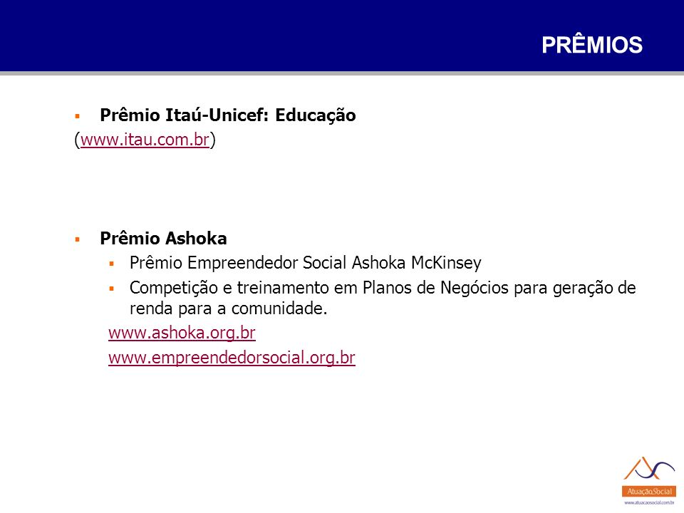PRÊMIOS Prêmio Itaú-Unicef: Educação (www.itau.com.br) Prêmio Ashoka