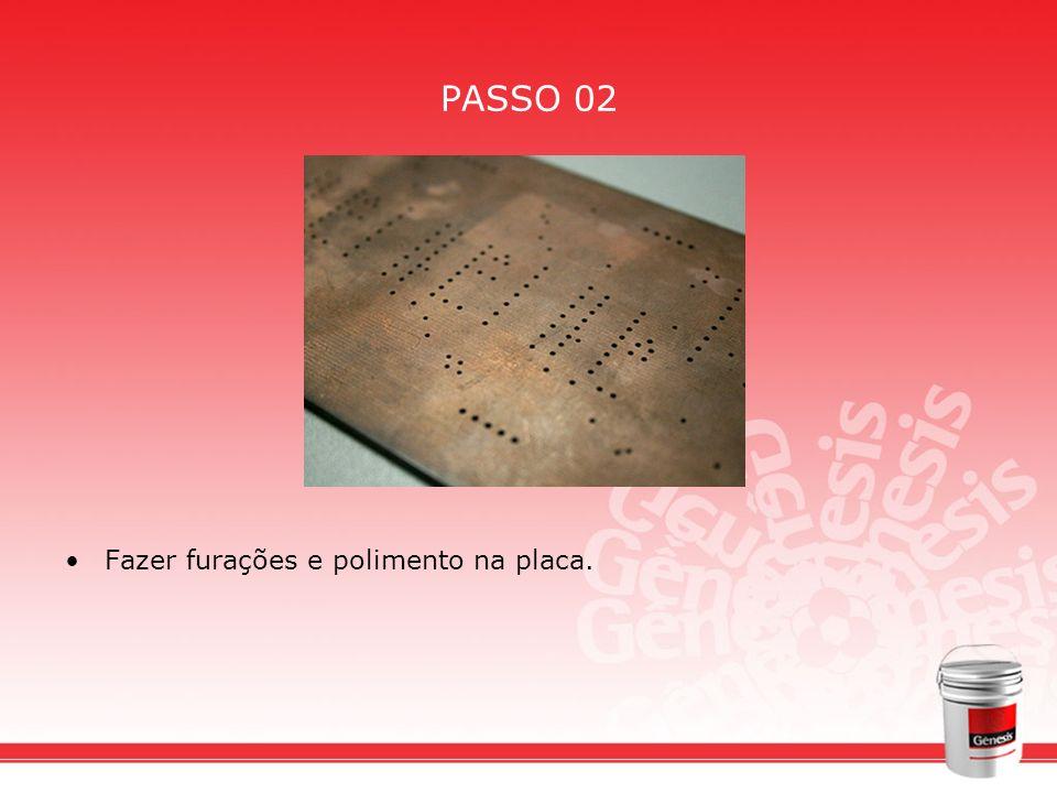 PASSO 02 Fazer furações e polimento na placa.
