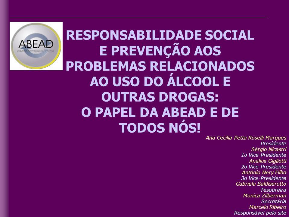 RESPONSABILIDADE SOCIAL E PREVENÇÃO AOS PROBLEMAS RELACIONADOS AO USO DO ÁLCOOL E OUTRAS DROGAS: O PAPEL DA ABEAD E DE TODOS NÓS!