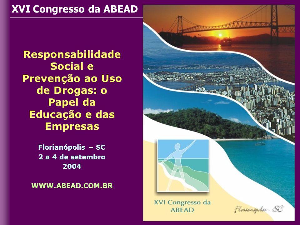 XVI Congresso da ABEAD Responsabilidade Social e Prevenção ao Uso de Drogas: o Papel da Educação e das Empresas.