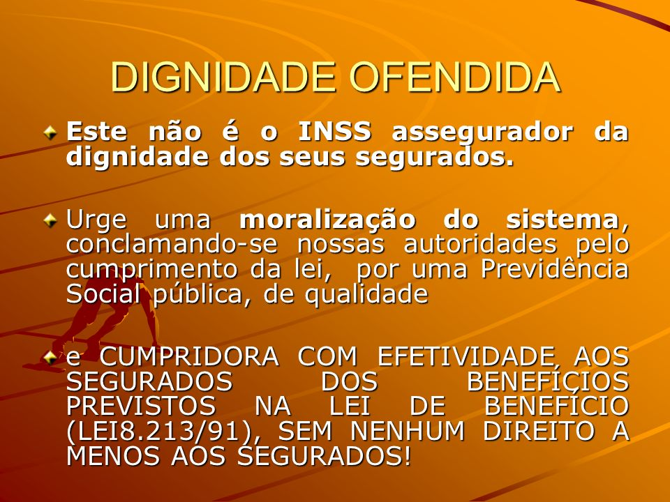DIGNIDADE OFENDIDA Este não é o INSS assegurador da dignidade dos seus segurados.