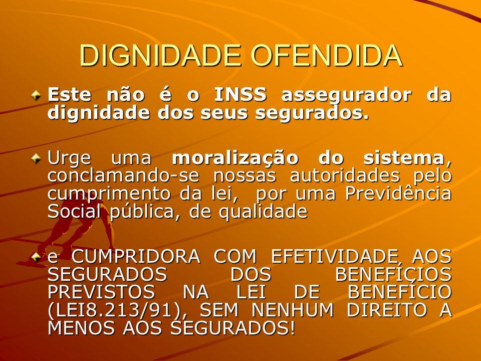 DIGNIDADE OFENDIDAEste não é o INSS assegurador da dignidade dos seus segurados.