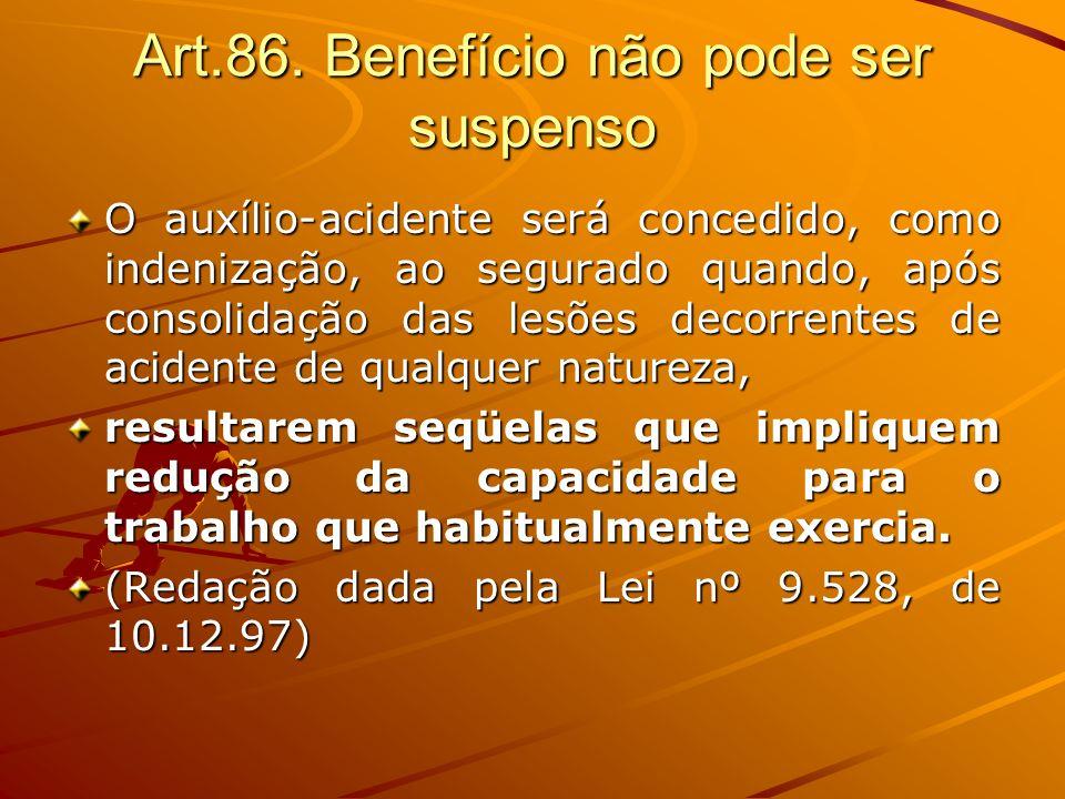 Art.86. Benefício não pode ser suspenso