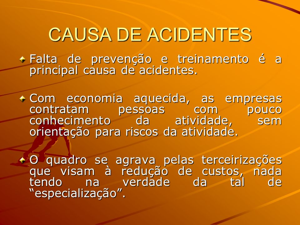 CAUSA DE ACIDENTESFalta de prevenção e treinamento é a principal causa de acidentes.