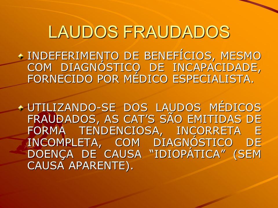 LAUDOS FRAUDADOSINDEFERIMENTO DE BENEFÍCIOS, MESMO COM DIAGNÓSTICO DE INCAPACIDADE, FORNECIDO POR MÉDICO ESPECIALISTA.