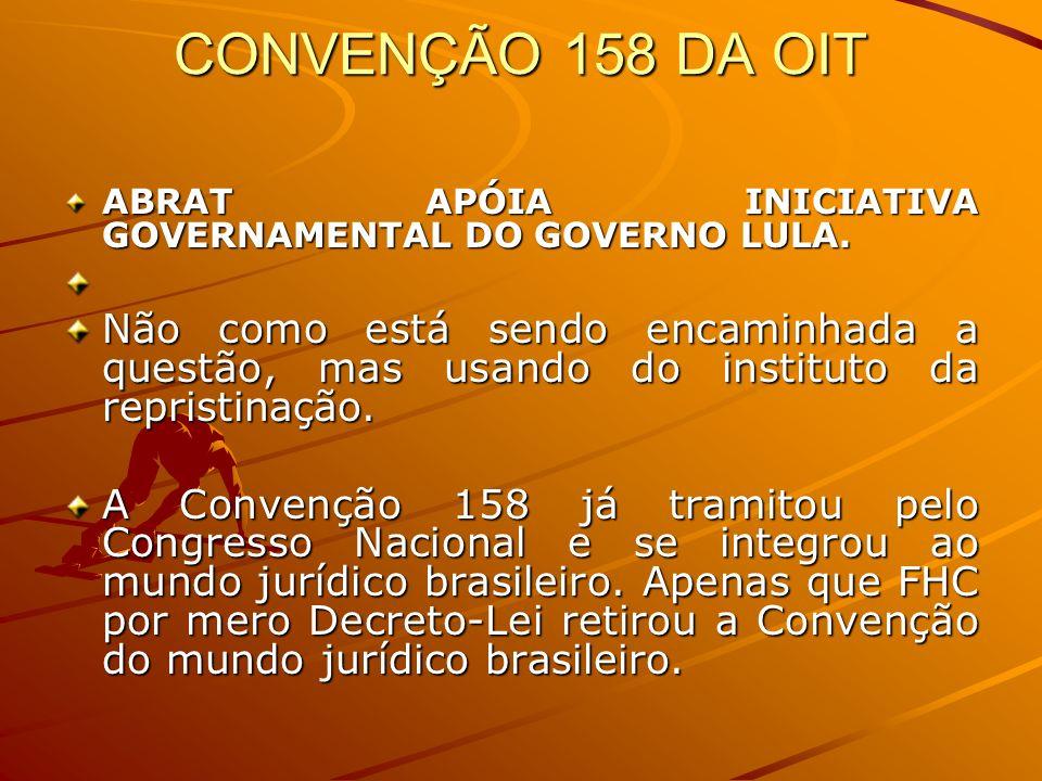CONVENÇÃO 158 DA OIT ABRAT APÓIA INICIATIVA GOVERNAMENTAL DO GOVERNO LULA.