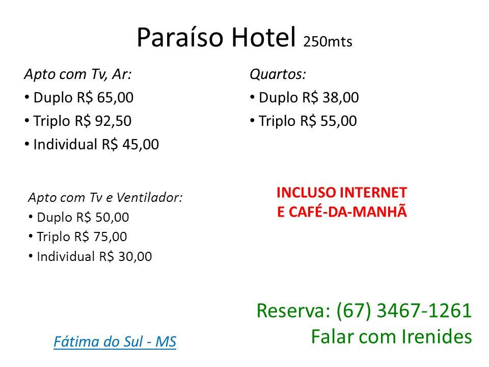 Paraíso Hotel 250mts Reserva: (67) 3467-1261 Falar com Irenides