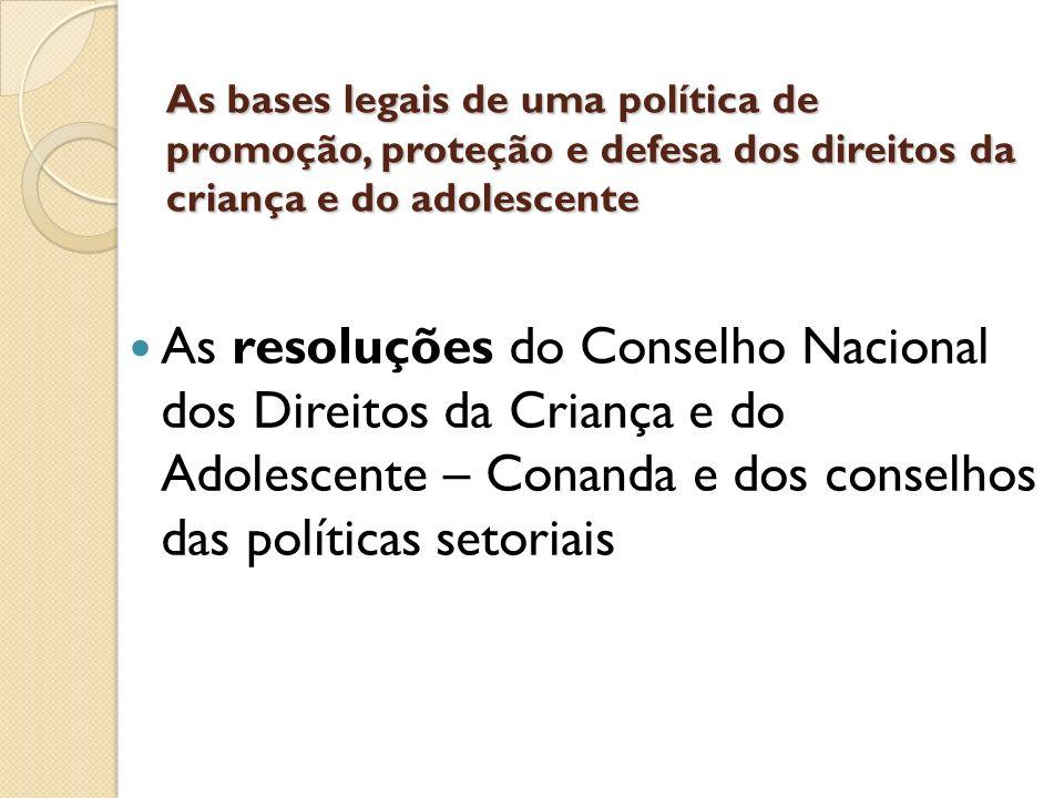 As bases legais de uma política de promoção, proteção e defesa dos direitos da criança e do adolescente