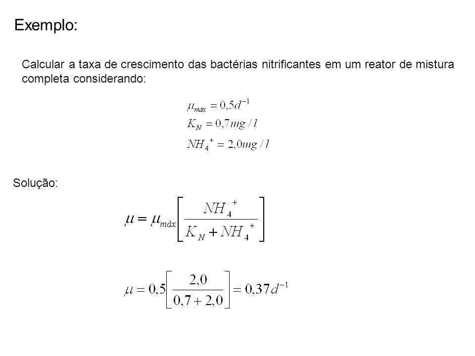 Exemplo: Calcular a taxa de crescimento das bactérias nitrificantes em um reator de mistura completa considerando:
