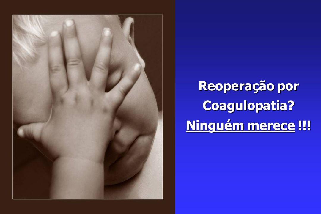 Reoperação por Coagulopatia Ninguém merece !!!