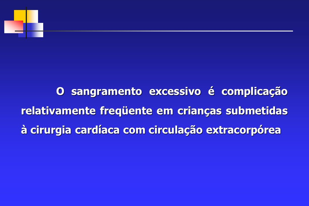 O sangramento excessivo é complicação relativamente freqüente em crianças submetidas à cirurgia cardíaca com circulação extracorpórea