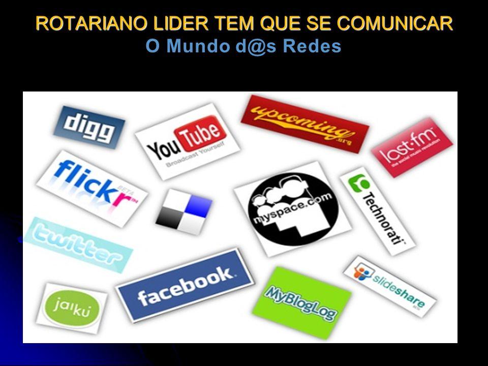ROTARIANO LIDER TEM QUE SE COMUNICAR O Mundo d@s Redes
