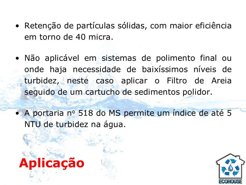 Retenção de partículas sólidas, com maior eficiência em torno de 40 micra.