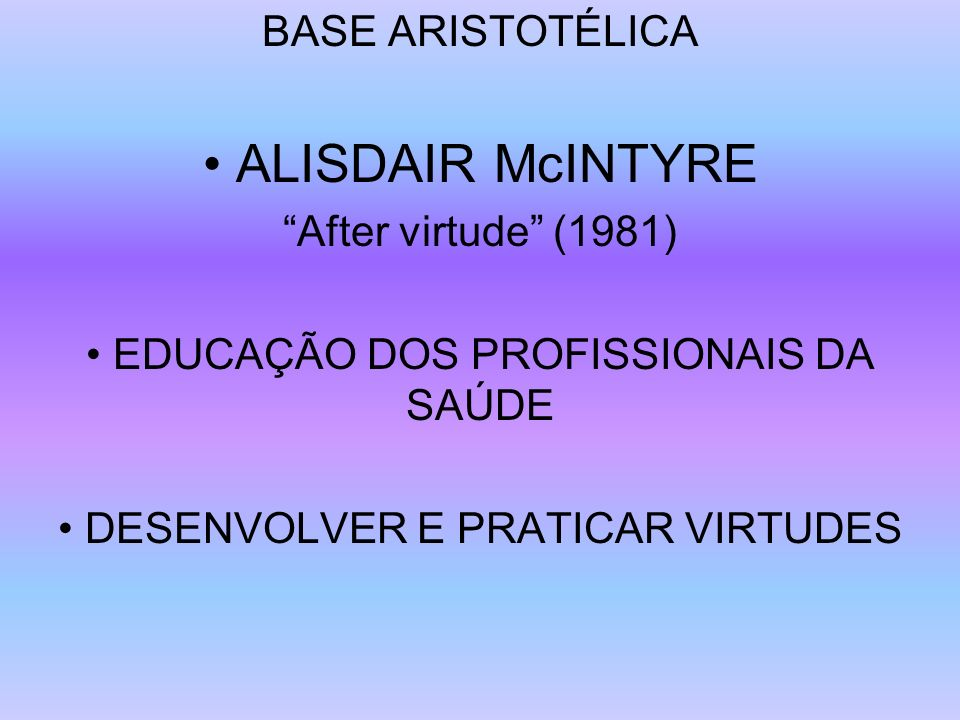 • ALISDAIR McINTYRE BASE ARISTOTÉLICA After virtude (1981)