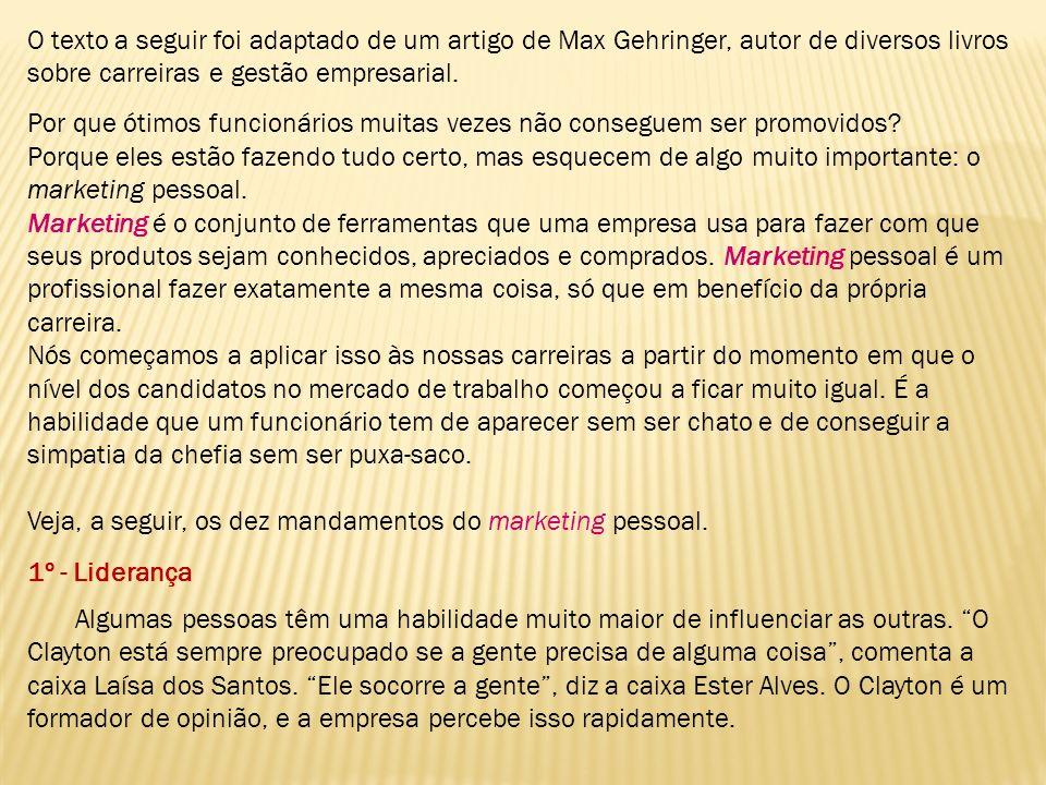 O texto a seguir foi adaptado de um artigo de Max Gehringer, autor de diversos livros sobre carreiras e gestão empresarial.