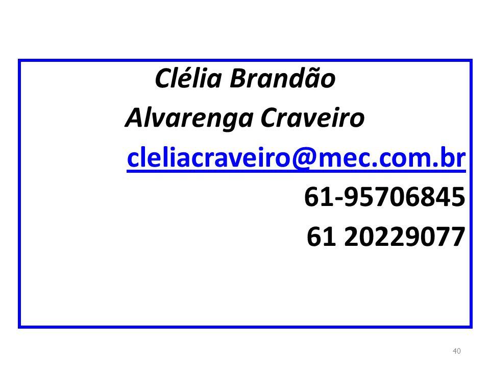 Clélia Brandão Alvarenga Craveiro cleliacraveiro@mec.com.br 61-95706845 61 20229077