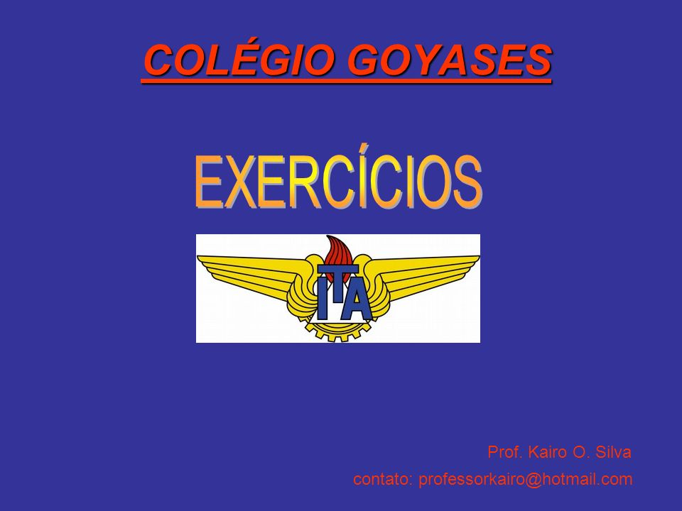 COLÉGIO GOYASES EXERCÍCIOS Prof. Kairo O. Silva