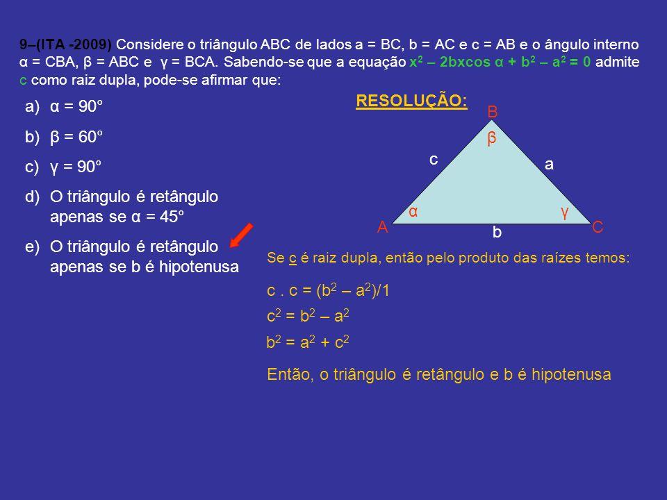 O triângulo é retângulo apenas se α = 45°
