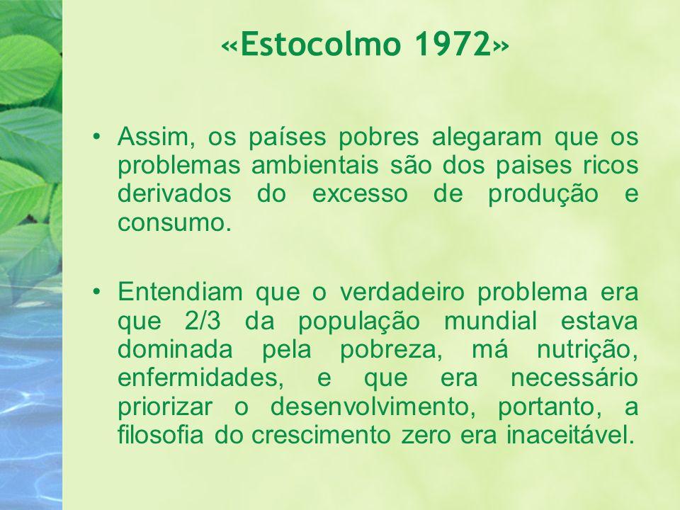 «Estocolmo 1972» Assim, os países pobres alegaram que os problemas ambientais são dos paises ricos derivados do excesso de produção e consumo.