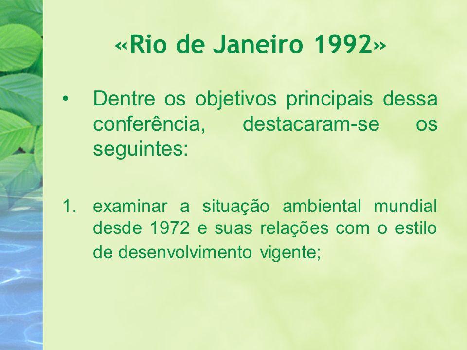 «Rio de Janeiro 1992» Dentre os objetivos principais dessa conferência, destacaram-se os seguintes: