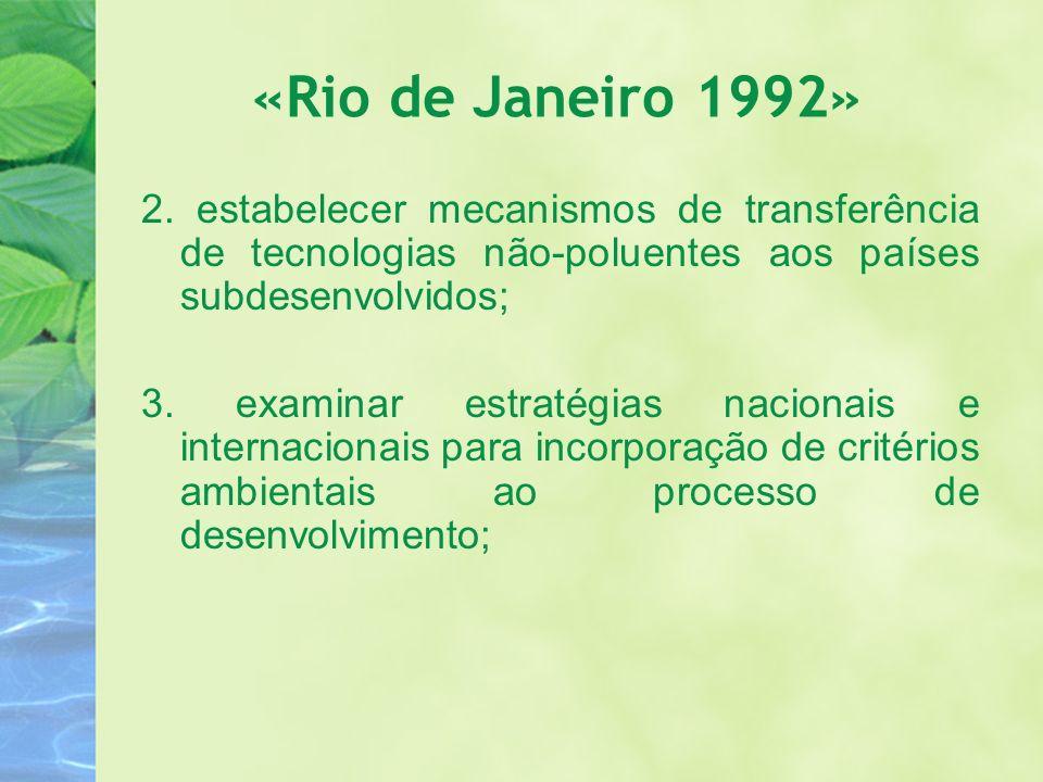 «Rio de Janeiro 1992» 2. estabelecer mecanismos de transferência de tecnologias não-poluentes aos países subdesenvolvidos;