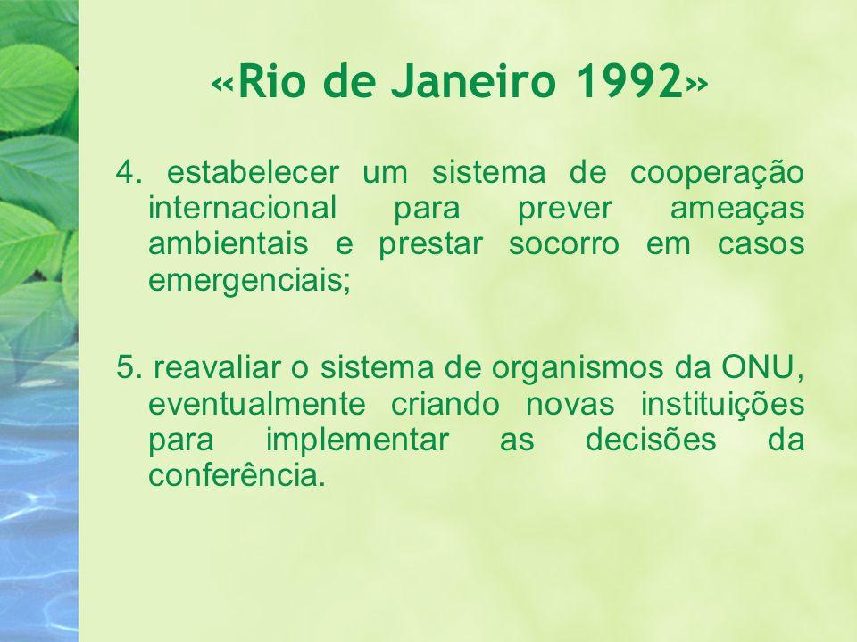 «Rio de Janeiro 1992» 4. estabelecer um sistema de cooperação internacional para prever ameaças ambientais e prestar socorro em casos emergenciais;