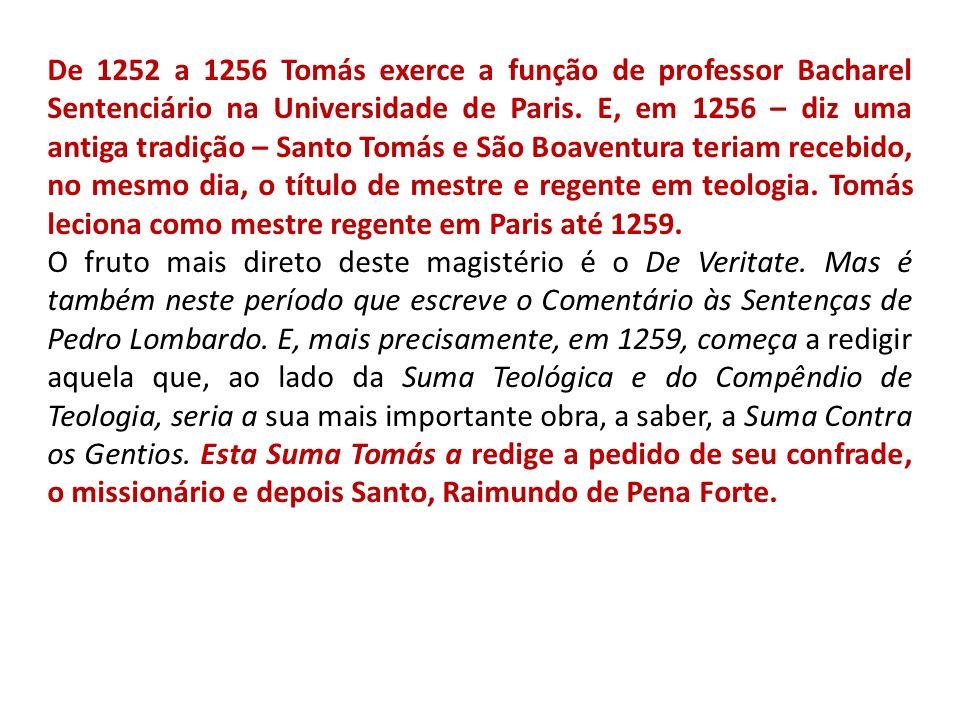 De 1252 a 1256 Tomás exerce a função de professor Bacharel Sentenciário na Universidade de Paris. E, em 1256 – diz uma antiga tradição – Santo Tomás e São Boaventura teriam recebido, no mesmo dia, o título de mestre e regente em teologia. Tomás leciona como mestre regente em Paris até 1259.