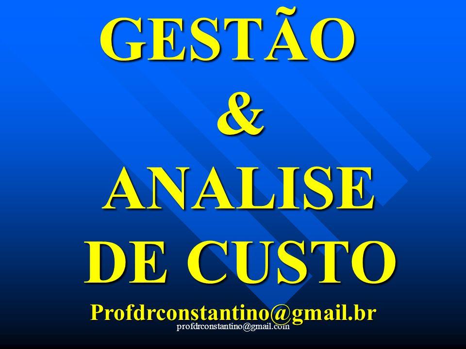 GESTÃO & ANALISE DE CUSTO Profdrconstantino@gmail.br