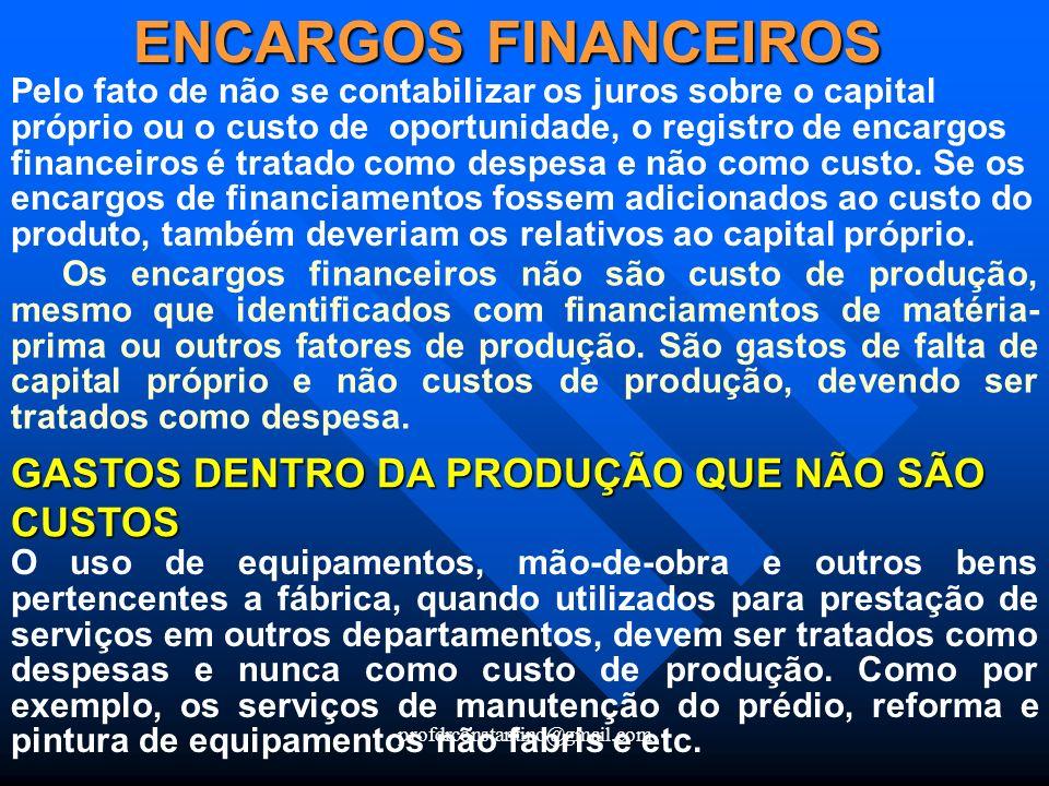 ENCARGOS FINANCEIROS GASTOS DENTRO DA PRODUÇÃO QUE NÃO SÃO CUSTOS