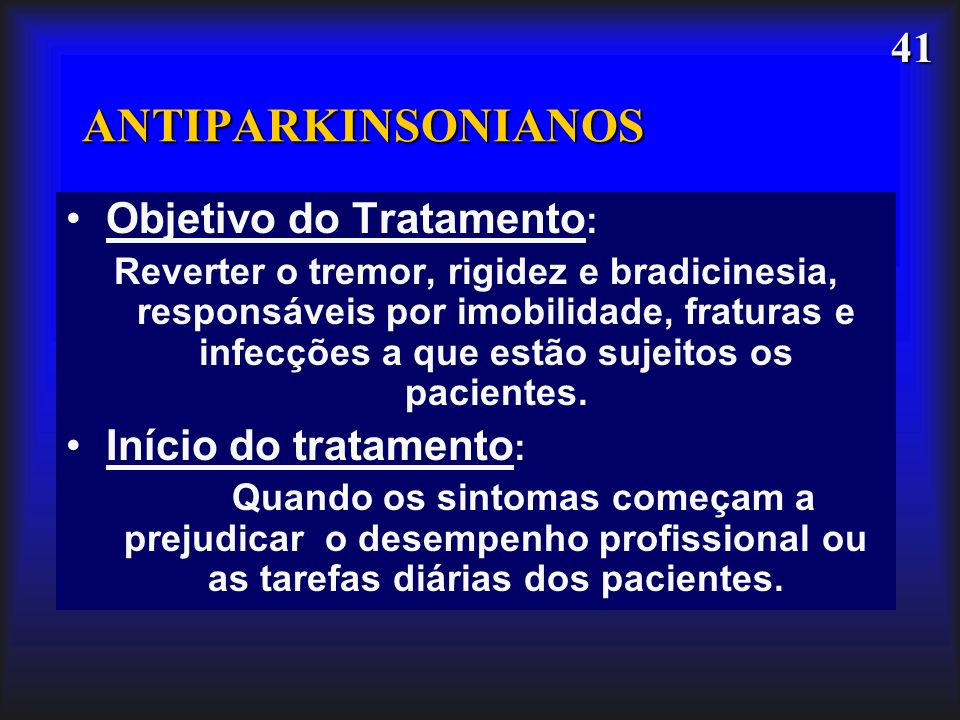 ANTIPARKINSONIANOS Objetivo do Tratamento: Início do tratamento: