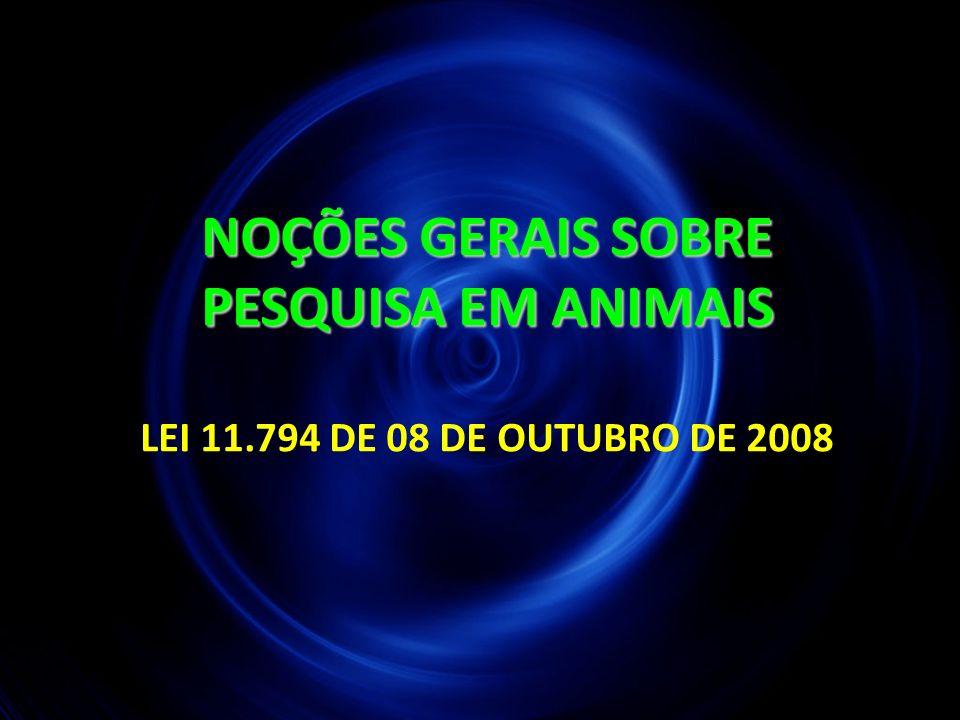 NOÇÕES GERAIS SOBRE PESQUISA EM ANIMAIS LEI 11