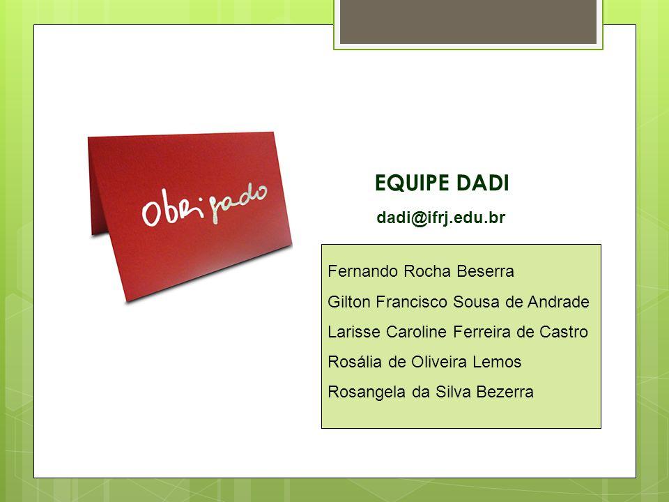 EQUIPE DADI dadi@ifrj.edu.br Fernando Rocha Beserra