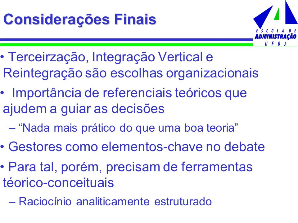 Considerações Finais Terceirzação, Integração Vertical e Reintegração são escolhas organizacionais.