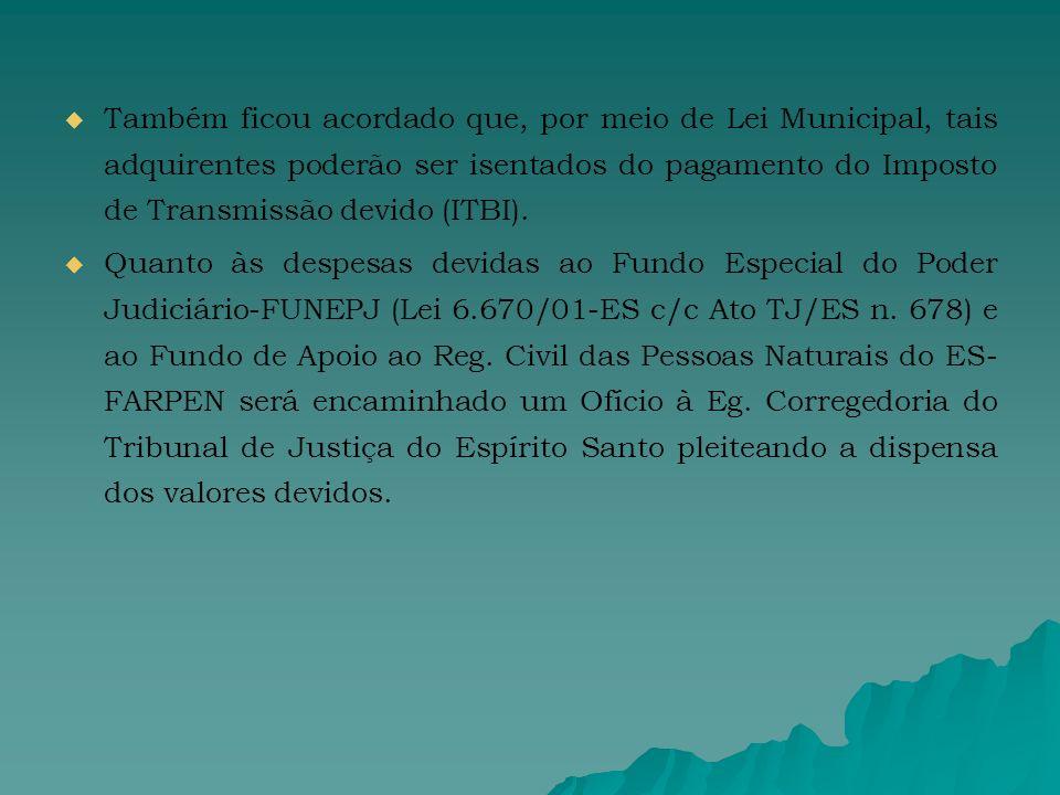 Também ficou acordado que, por meio de Lei Municipal, tais adquirentes poderão ser isentados do pagamento do Imposto de Transmissão devido (ITBI).