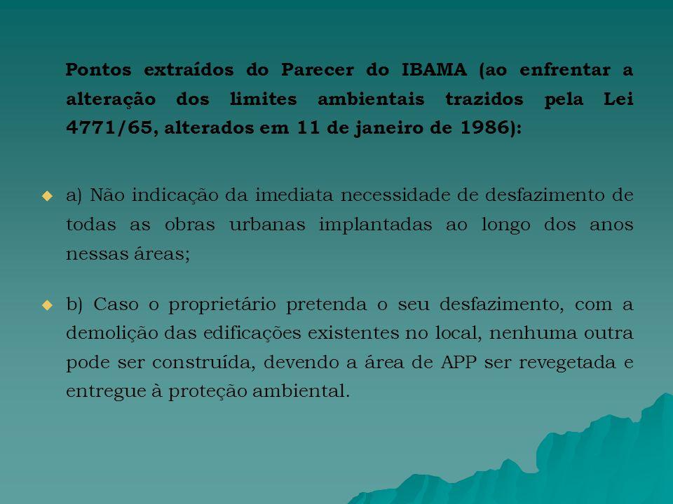 Pontos extraídos do Parecer do IBAMA (ao enfrentar a alteração dos limites ambientais trazidos pela Lei 4771/65, alterados em 11 de janeiro de 1986):