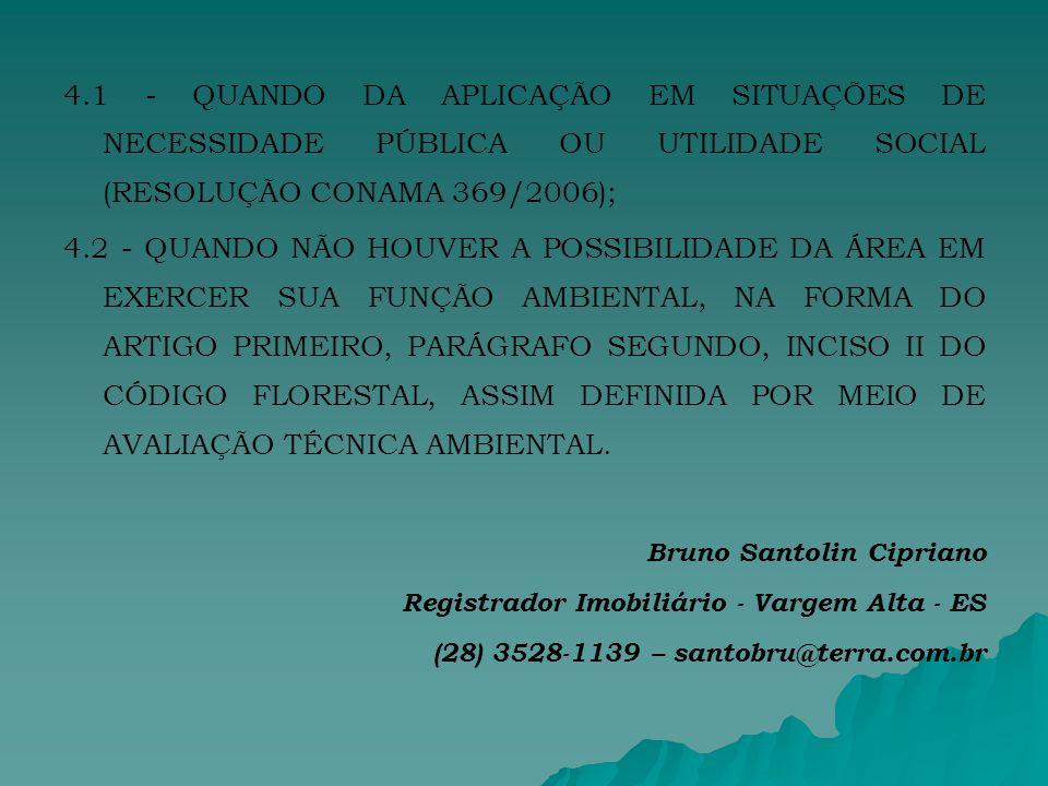 4.1 - QUANDO DA APLICAÇÃO EM SITUAÇÕES DE NECESSIDADE PÚBLICA OU UTILIDADE SOCIAL (RESOLUÇÃO CONAMA 369/2006);